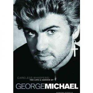 Careless Whispers The Life and Times of George Michael Hardback Book by Robert Steele 9781780380155